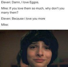 Eleven- eu amo panquecas Mike - se vc ama tanto assim pq n casa com elas? Eleven - pq eu amo mais vc