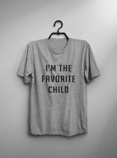 1f65a300d52 I m the favorite child daughter gift women tshirt graphic tee for womens  funny quote print shirt mens tshirts