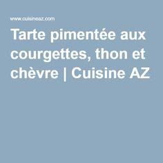 Tarte pimentée aux courgettes, thon et chèvre   Cuisine AZ