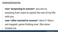 This. I'm so tired of hearing men talking about their marriage like it's some sort of living hell for them. Show some respect to your wives, you idiots!