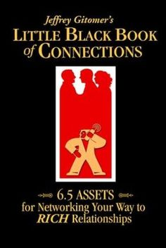 Little Black Book of Connections: 6.5 Assets for Networking Your Way to Rich Relationships by Jeffrey Gitomer