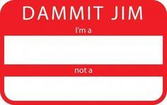 Dammit Jim !