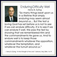 LDS quotes about enduring hard times Gospel Quotes, Lds Quotes, Religious Quotes, Uplifting Quotes, Quotable Quotes, Great Quotes, Quotes To Live By, Favor Quotes, Mormon Quotes
