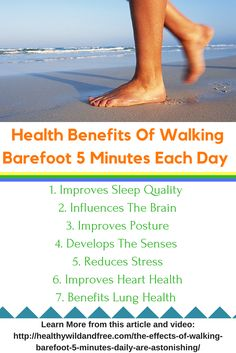 Walking barefoot is tremendously valuable for health and well-being but often overlooked. Walking barefoot connects you to the earth's negative ion field. Your body is conductive to these negative ions and uses them to reduce pain and inflammation. Walking barefoot also benefits the heart, circulation, joints and so much more. Learn more here: http://healthywildandfree.com/the-effects-of-walking-barefoot-5-minutes-daily-are-astonishing/