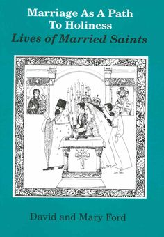 Marriage As a Path to Holiness: Lives of Married Saints | Gladsome Light Dialogues - An Orthodox Blog
