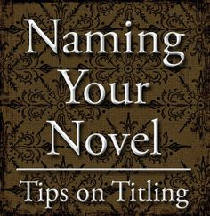 Naming Your Novel | Sir Writesalot | Laura Mizvaria