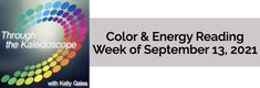 Your Color of the Week and energy reading for the week of September 13, 2021. Are experiences destined to be or Destiny Decreed?