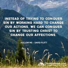 Platt: we can conquer sin by trusting Christ to change our affections. Quotable Quotes, Me Quotes, Faith Quotes, Bible Quotes, Cool Words, Wise Words, David Platt, Soli Deo Gloria, Reformed Theology