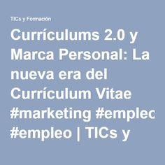 Currículums 2.0 y Marca Personal: La nueva era del Currículum Vitae #marketing #empleo   TICs y Formación