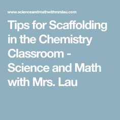 Tips for Scaffolding in the Chemistry Classroom - Science and Math with Mrs. Lau