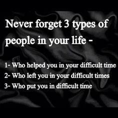 Never forget, there are three types of people in your life.