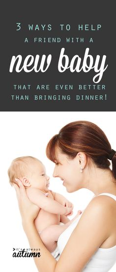 this is so true! the best ways to help a friend with a new baby - and it's not just bringing dinner!
