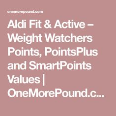 Aldi Fit & Active – Weight Watchers Points, PointsPlus and SmartPoints Values | OneMorePound.com