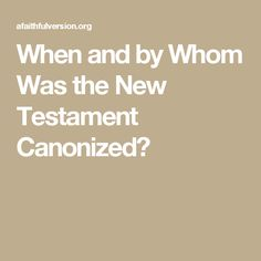 When and by Whom Was the New Testament Canonized?