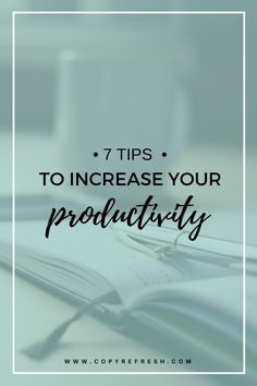 Not feeling productive enough? 7 Tips to Increase Your Productivity - CopyRefresh Blog