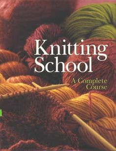 Knitting school: a complete course.