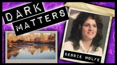The Unsolved Case of Debbie Wolfe | DARK MATTERS #4