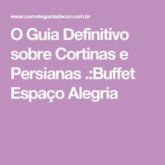O Guia Definitivo sobre Cortinas e Persianas .:Buffet Espaço Alegria