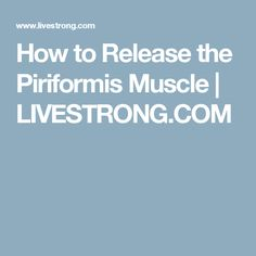 How to Release the Piriformis Muscle | LIVESTRONG.COM