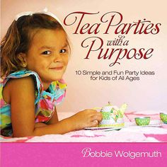 THIS WEBSITE IS GREAT FOR PARTY SUPPLIES AND IDEAS, BUT THE FOLLOWING BOOK IS NOT AVAILABLE Tea Parties with a Purpose: 10 Simple and Fun Party Ideas for Kids of All Ages