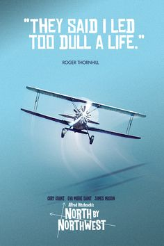 """""""They said I lived too dull a life."""" - North by Northwest"""