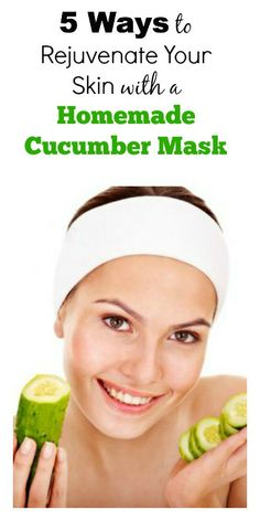 5 Ways To Rejuvenate Your Skin With A Homemade Cucumber Mask