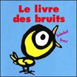 Le livre des bruits - Soledad Bravi - L'école des Loisirs. Dès 12 mois