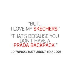 """There's a difference between like and love. Because I like my sketchers but I love my prada backpack."""