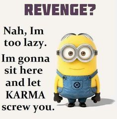 REVENGE? Nah, I'm Too Lazy. I'm Going To Sit Here& Watch Karma Take Care Of You!
