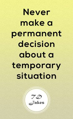 Long before TD Jakes said this, my Daddy drilled this in my head! So true! Never make a permanent decision about a temporary situation. Td Jakes Quotes, Favorite Quotes, Best Quotes, Situation Quotes, Relationship Quotes, Life Quotes, Happy Sunday Quotes, Faith Is The Substance, Healing Quotes