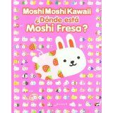 Moshi Moshi Kawaii. Donde esta Moshi Fresa? (Spanish Edition)Jan 1, 2012 by Anne Fine [01/15]