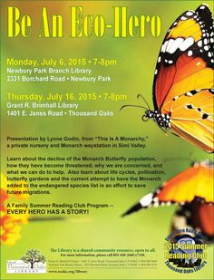"""Be An Eco-Hero. Monday, July 2015 at at Newbury Park Branch and Thursday, July 2015 at at Grant R. Brimhall Library in Thousand Oaks. Presentation by Lynne Godin, from """"This Is A Monarchy,"""" a private nursery and Monarch waystation in Simi Valley."""