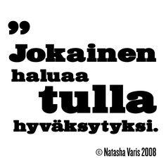 """""""Jokainen haluaa tulla hyväksytyksi."""" – © Natasha Varis, 2008."""