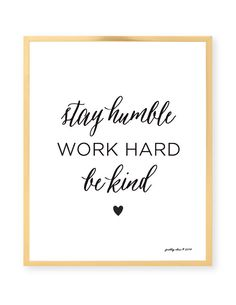 Stay Humble. Work Hard. Be Kind Inspirational Art by prettychicsf