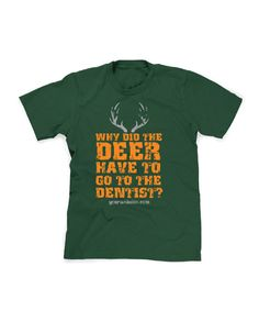 Deer! Why Did the Deer Have to go to the Dentist? is a fun shirt that patients will love!  Each shirt will have your logo and URL located on the front and upper-center of the back.  This allows your patients to have a stylish shirt while also advertising for your practice.