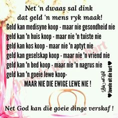 Geld wat stom is maak reg wat krom is? Prayer Verses, Scripture Verses, Bible Verses Quotes, Favorite Quotes, Best Quotes, Afrikaanse Quotes, Special Words, Prayer Board, Good Morning Wishes