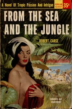 Rafael De Soto : From the Sea and the Jungle by Robert Carse / Popular Library G102 / 1952