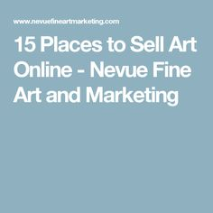 15 Places to Sell Art Online - Nevue Fine Art and Marketing