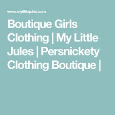 Boutique Girls Clothing | My Little Jules | Persnickety Clothing Boutique |