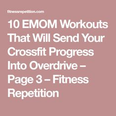 10 EMOM Workouts That Will Send Your Crossfit Progress Into Overdrive – Page 3 – Fitness Repetition