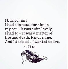 I buried him...