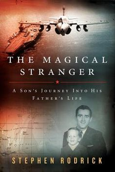 The Magical Stranger: A Son's Journey into His Father's Life by Stephen Rodrick. To better understand his father--a Navy pilot who died when his plane crashed in the Indian Ocean--the author spent eighteen months with members of his father's former squadron, the World-Famous Black Ravens, following them around the world and learning about their lives.