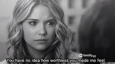 """You have no idea how worthless you made me feel."""