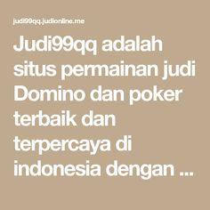 Judi99qq adalah situs permainan judi Domino dan poker terbaik dan terpercaya di indonesia dengan 8 permainan dalam 1 id saja.