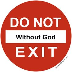 Do not exit without God. A great sign for navigating the roads of life. See other great signs at Lifesroadsigns.com.