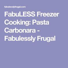 FabuLESS Freezer Cooking: Pasta Carbonara - Fabulessly Frugal
