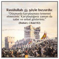 """Rasûlullah ﷺ şöyle buyurdu:   """"Düşmanla karşılaşmayı temenni etmeyiniz. Karşılaştığınız zaman da sabır ve sebat gösteriniz."""" (Buhâri, Cihâd 112)"""