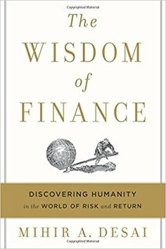 Harvard Professor Mihir Desai uses stories from fiction and history to explain the smart way to handle your finances and plan for a wealthy future.