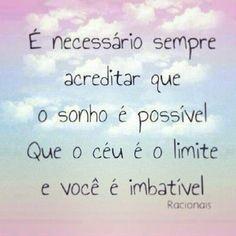 <p></p><p>É necessário sempre acreditar que o sonho é possível, que o céu é o limite e você é imbatível. (Racionais)</p>