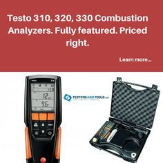 Testo 310. 320, and 330 Combustion Analyzer Kits - Fully featured. Priced right. Now on Sale! http://www.testersandtools.com/brands/testo.html?categories=145&dir=asc&order=co_range_in_ppm